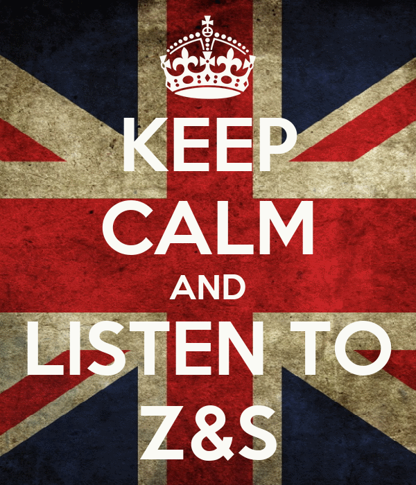 KEEP CALM AND LISTEN TO Z&S