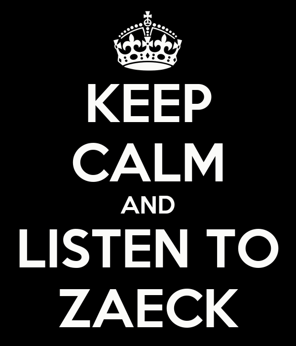 KEEP CALM AND LISTEN TO ZAECK