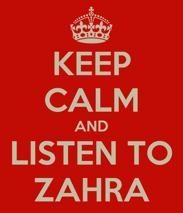 KEEP CALM AND LISTEN TO ZAHRA