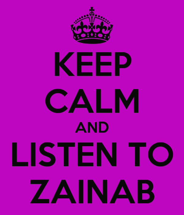 KEEP CALM AND LISTEN TO ZAINAB