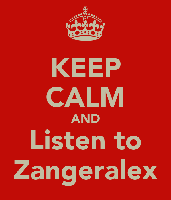KEEP CALM AND Listen to Zangeralex