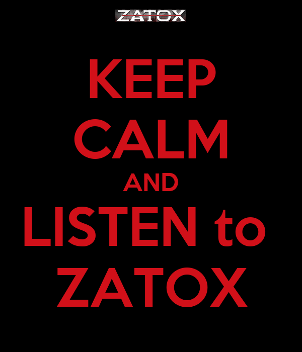 KEEP CALM AND LISTEN to  ZATOX