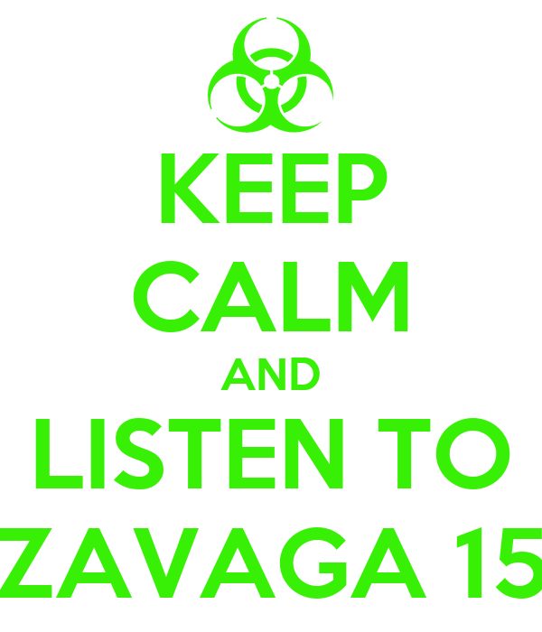 KEEP CALM AND LISTEN TO ZAVAGA 15