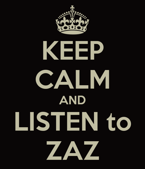KEEP CALM AND LISTEN to ZAZ