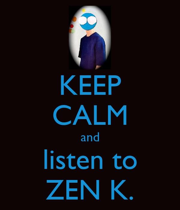 KEEP CALM and listen to ZEN K.