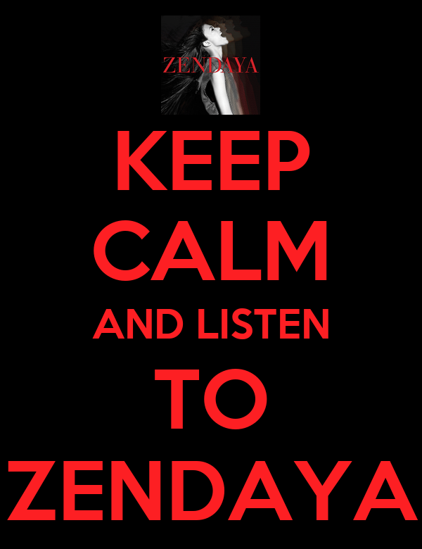 KEEP CALM AND LISTEN TO ZENDAYA