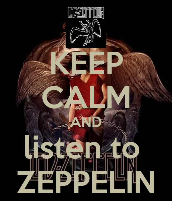 KEEP CALM AND listen to  ZEPPELIN