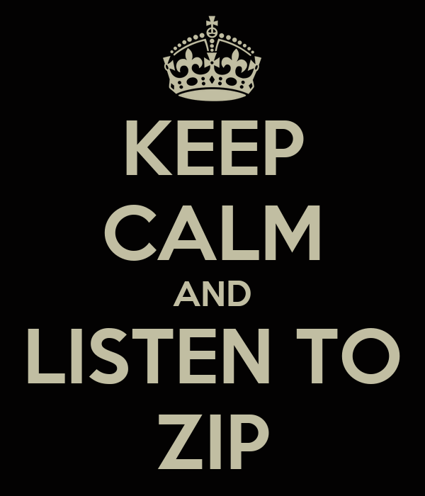 KEEP CALM AND LISTEN TO ZIP