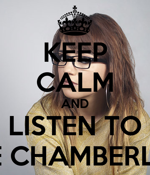KEEP CALM AND LISTEN TO ZOÉ CHAMBERLAIN