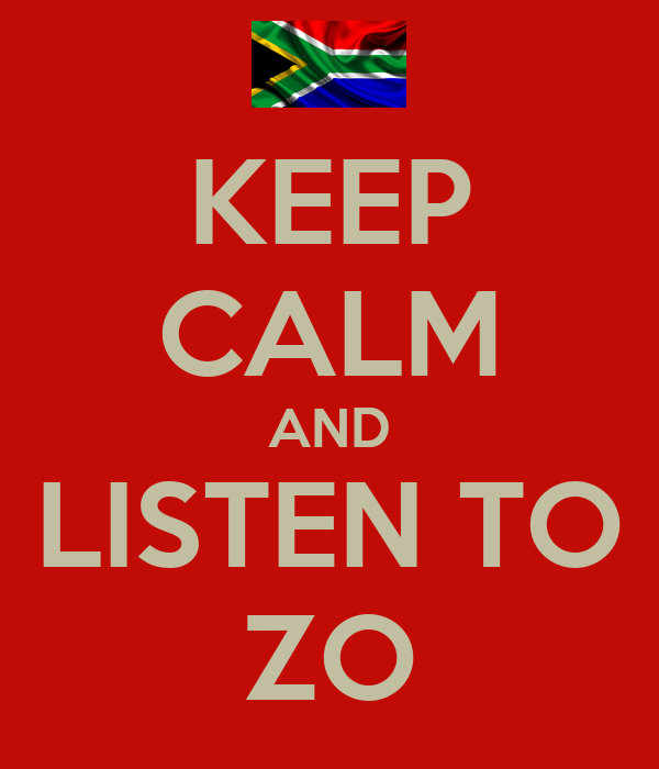 KEEP CALM AND LISTEN TO ZO