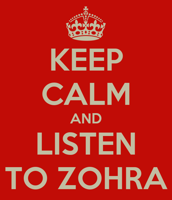 KEEP CALM AND LISTEN TO ZOHRA