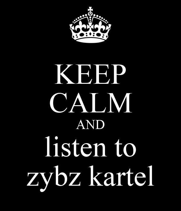 KEEP CALM AND listen to zybz kartel