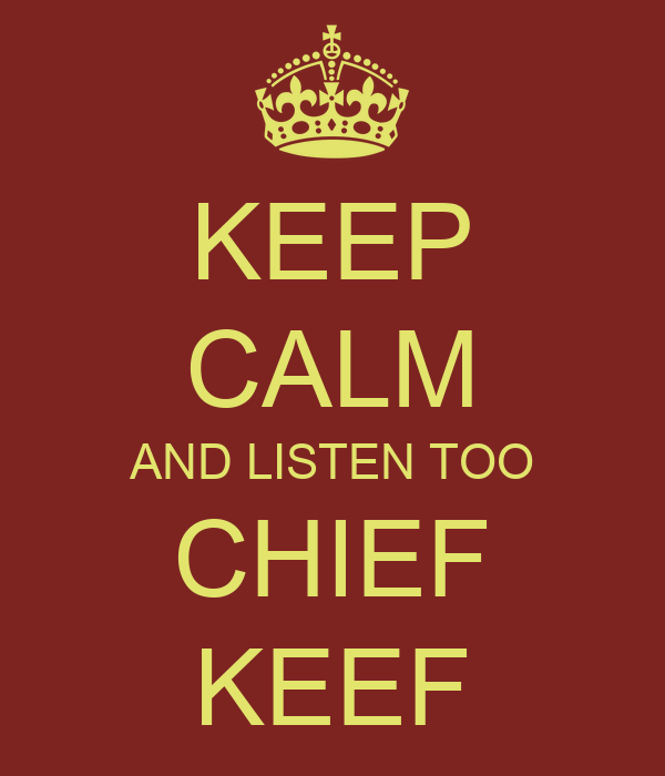 KEEP CALM AND LISTEN TOO CHIEF KEEF