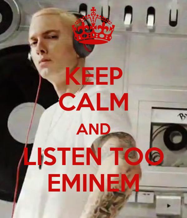 KEEP CALM AND LISTEN TOO EMINEM