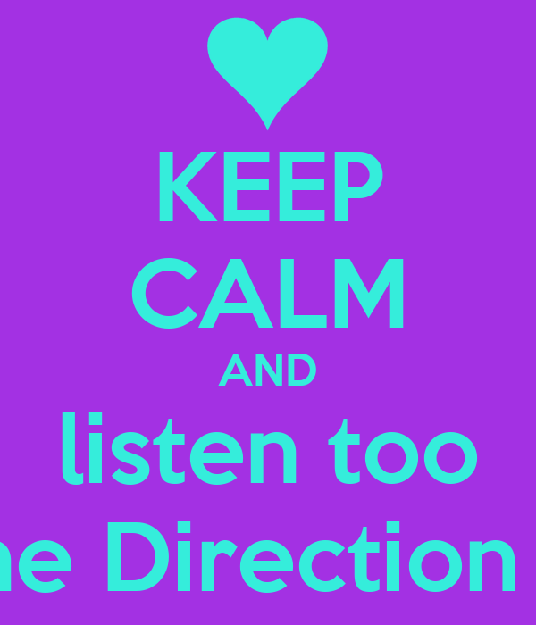 KEEP CALM AND listen too One Direction xo