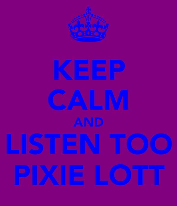 KEEP CALM AND LISTEN TOO PIXIE LOTT