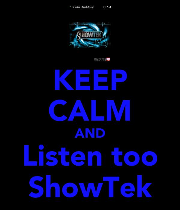 KEEP CALM AND Listen too ShowTek