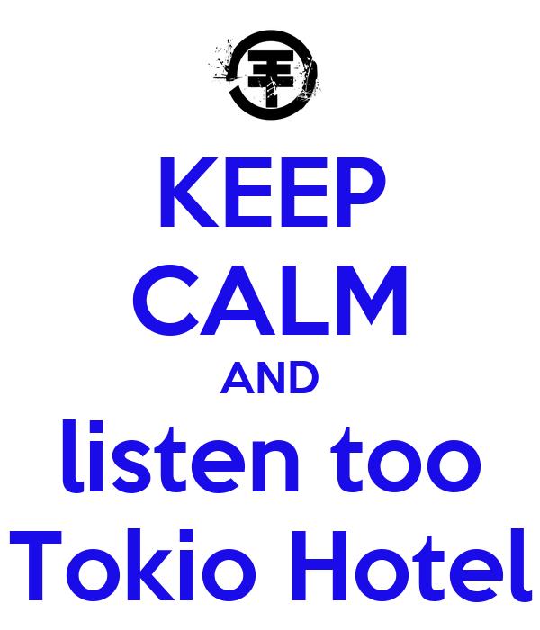 KEEP CALM AND listen too Tokio Hotel
