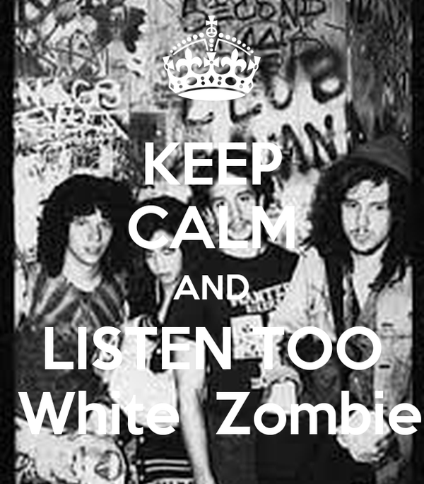 KEEP CALM AND LISTEN TOO  White  Zombie