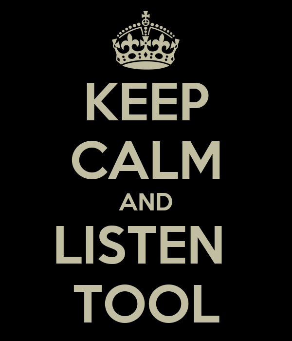 KEEP CALM AND LISTEN  TOOL