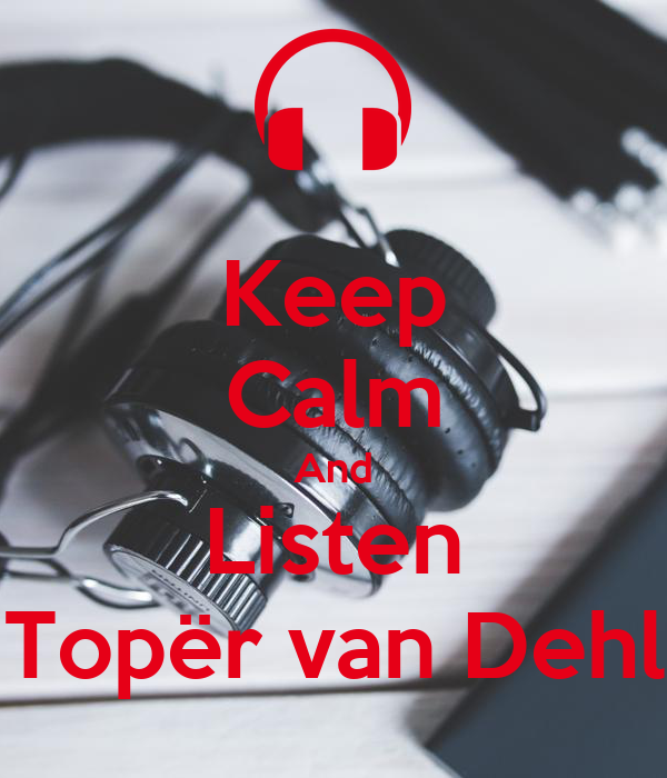 Keep Calm And Listen Topër van Dehl