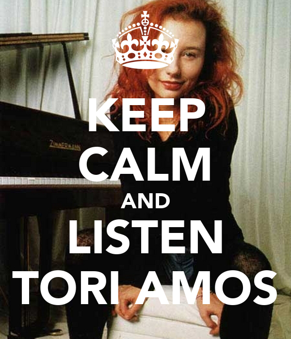 KEEP CALM AND LISTEN TORI AMOS