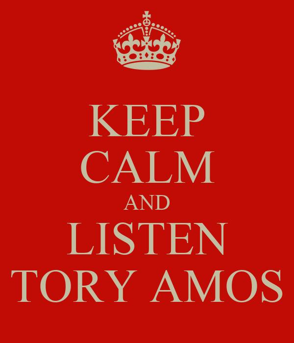KEEP CALM AND LISTEN TORY AMOS