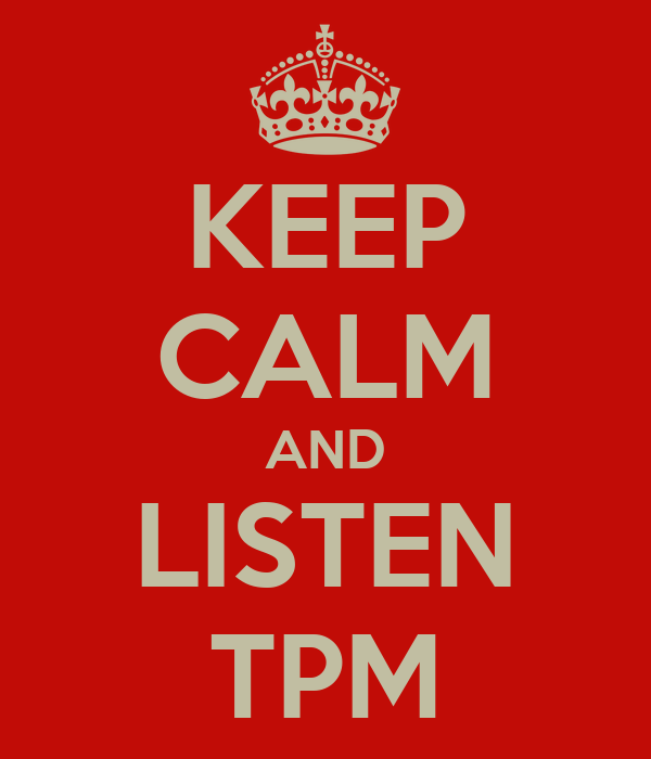 KEEP CALM AND LISTEN TPM