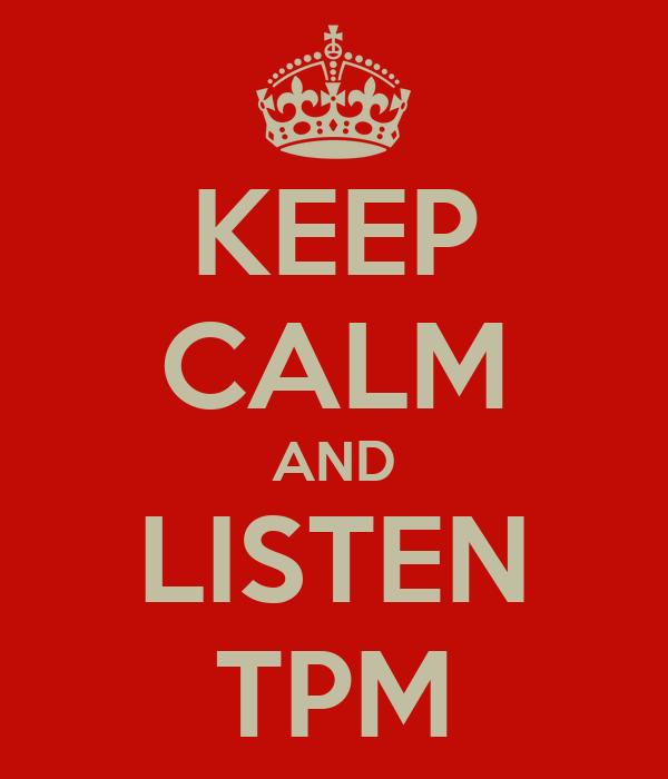 KEEP CALM AND LISTEN TPM