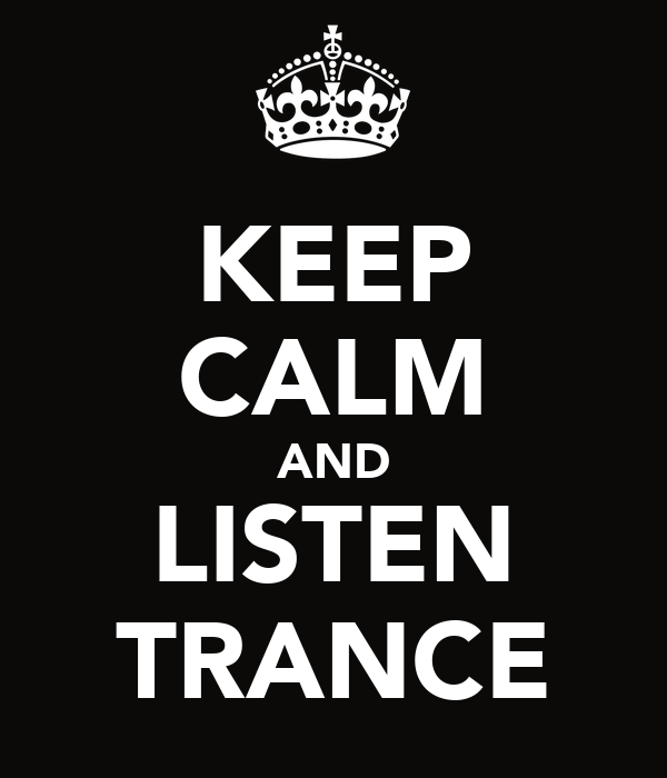 KEEP CALM AND LISTEN TRANCE