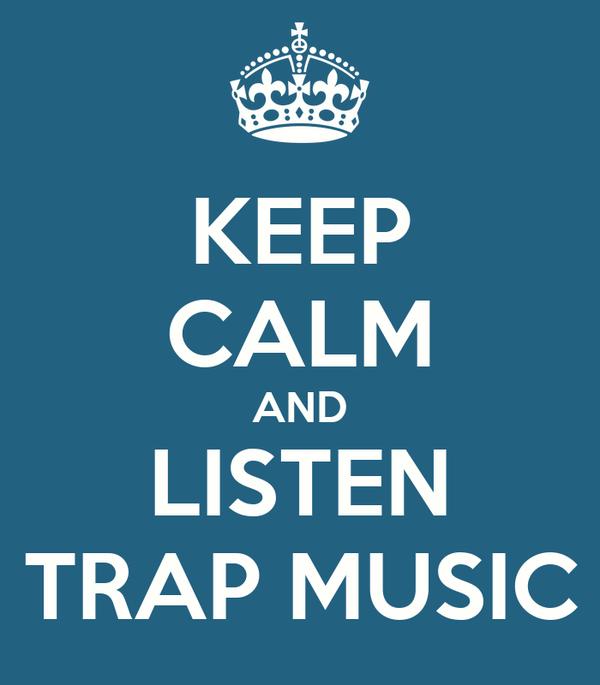 KEEP CALM AND LISTEN TRAP MUSIC