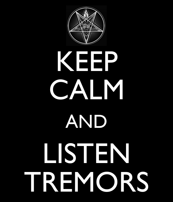KEEP CALM AND LISTEN TREMORS