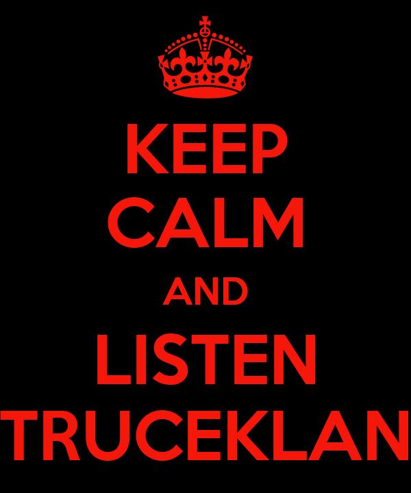 KEEP CALM AND LISTEN TRUCEKLAN