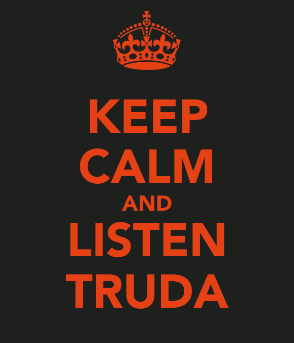 KEEP CALM AND LISTEN TRUDA