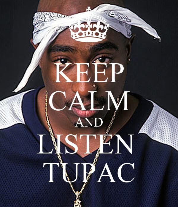 KEEP CALM AND LISTEN  TUPAC