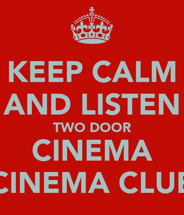 KEEP CALM AND LISTEN TWO DOOR CINEMA CINEMA CLUB