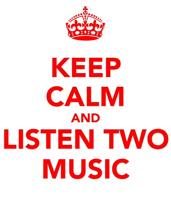 KEEP CALM AND LISTEN TWO MUSIC