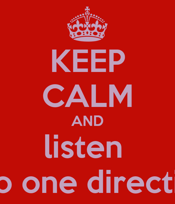 KEEP CALM AND listen  two one direction