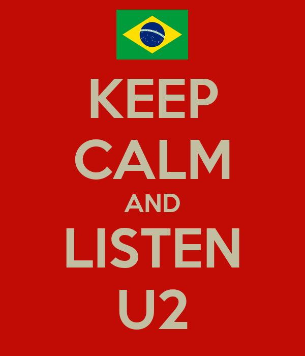 KEEP CALM AND LISTEN U2