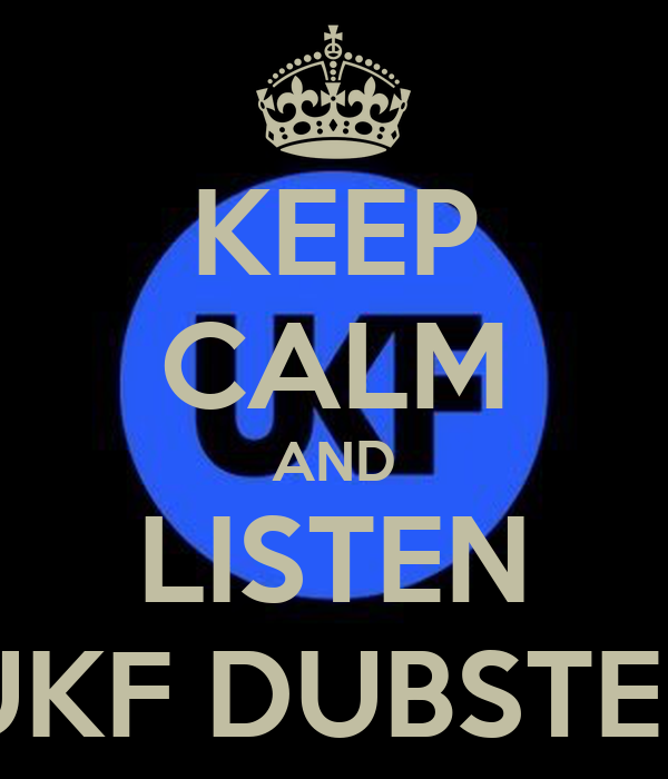 KEEP CALM AND LISTEN UKF DUBSTEP