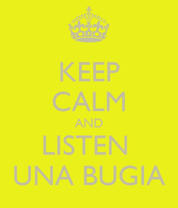 KEEP CALM AND LISTEN  UNA BUGIA