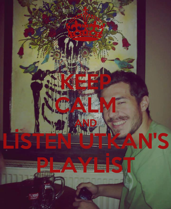 KEEP CALM AND LİSTEN UTKAN'S PLAYLİST