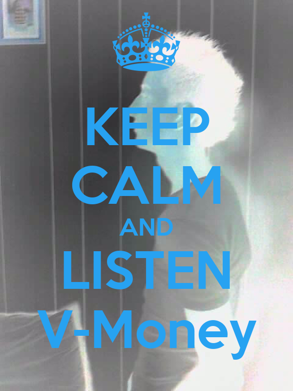 KEEP CALM AND LISTEN V-Money