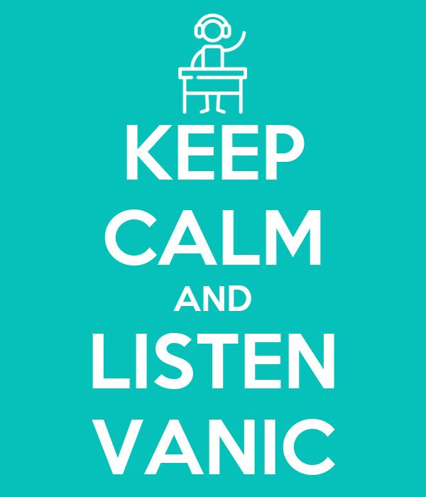 KEEP CALM AND LISTEN VANIC