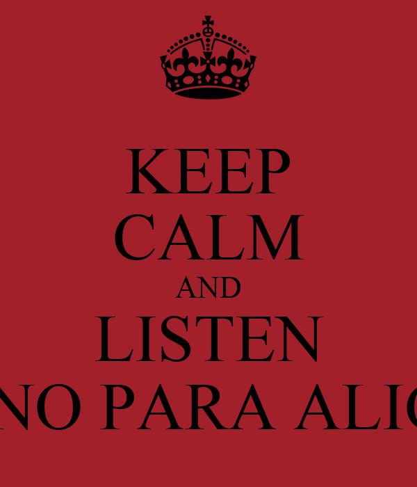 KEEP CALM AND LISTEN VENO PARA ALICIA