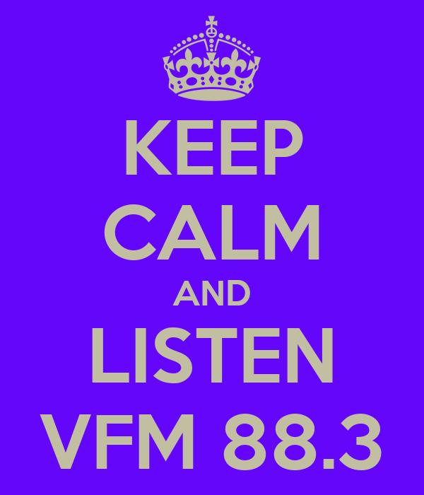 KEEP CALM AND LISTEN VFM 88.3