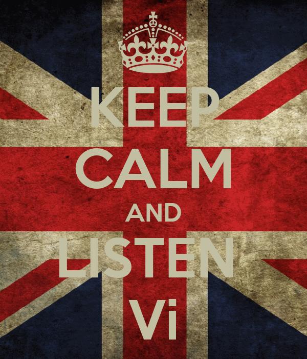 KEEP CALM AND LISTEN  Vi