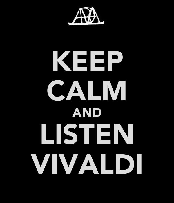 KEEP CALM AND LISTEN VIVALDI