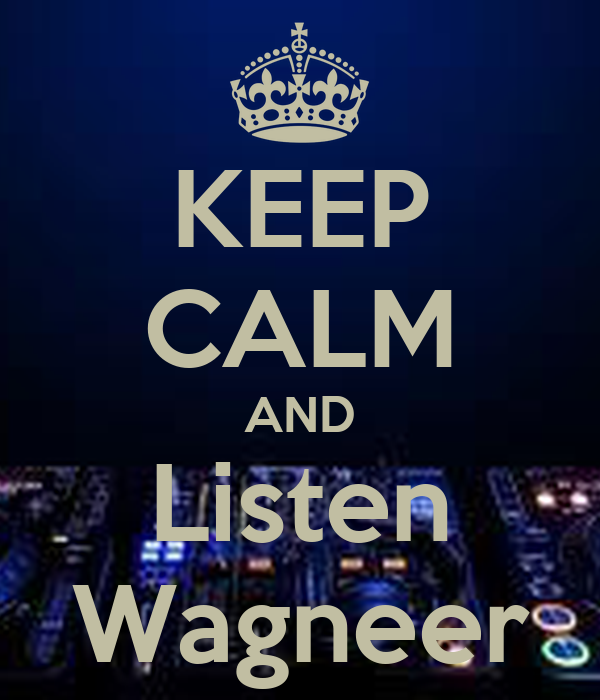 KEEP CALM AND Listen Wagneer