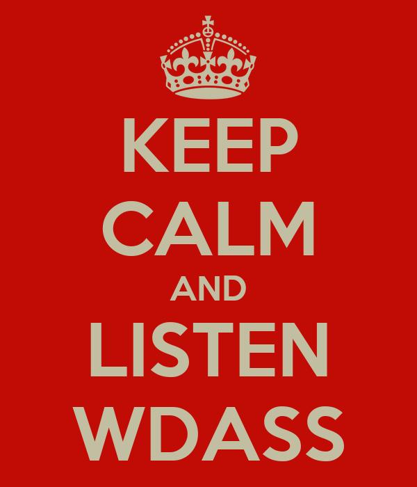 KEEP CALM AND LISTEN WDASS